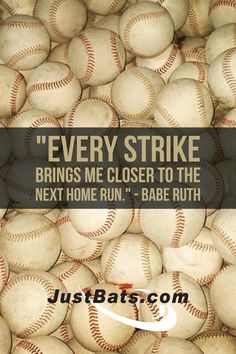"""""""Every strike brings me closer to the next home run."""" - Babe Ruth 