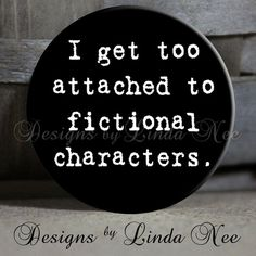EXCLUSIVE to my Shop - I get too attached to fictional characters black