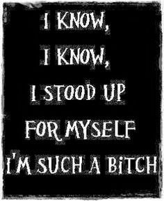 I stood up for myself ... bitch quote