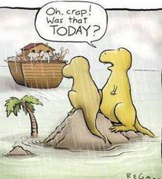 and that's why Dinosaurs are extinct lol