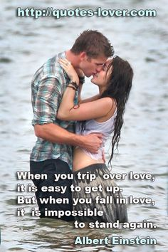 When you trip over love, it is easy to get up. But when you fall in love, it is impossible to stand again. #Love #picturequotes #AlbertEinstein View more #quotes on http://quotes-lover.com