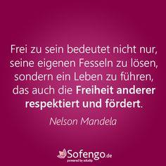 Frei zu sein bedeutet nicht nur, seine eigenen Fesseln zu lösen, sondern ein Leben zu führen, das auch die Freiheit anderer respektiert und fördert.- Nelson Mandela