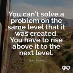 You can't solve a problem on the same level that it was created. You have to rise above it to the next level. Rise Above Quotes, Best Luxury Cars, Albert Einstein, Inspire Me, Life Lessons, Quotations, Motivational Quotes, Life Quotes, Wisdom