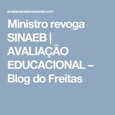 Ministro revoga SINAEB | AVALIAÇÃO EDUCACIONAL – Blog do Freitas