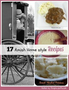 The Amish are known for their traditional simple life style and plain cooking. See my top 17 favorite recipes for Amish food.  http://recipesjust4u.com/amish-food-styles/