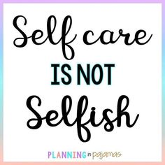 A great reminder about self care! Teacher Quotes, Care Quotes, Selfish, Keep In Mind, Self Care, Quotes To Live By, Congratulations, Blues, Mindfulness