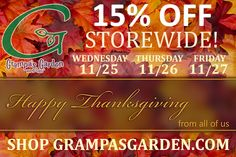 As a way of saying thank you to our customers this Thanksgiving, every item from GrampasGarden.com is 15% OFF (11/25 through 11/27)  Shop all products; http://www.grampasgarden.com/categories?sort=newest