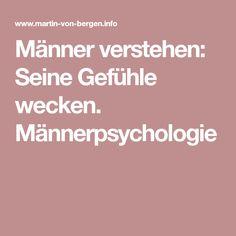 Männer verstehen: Seine Gefühle wecken. Männerpsychologie