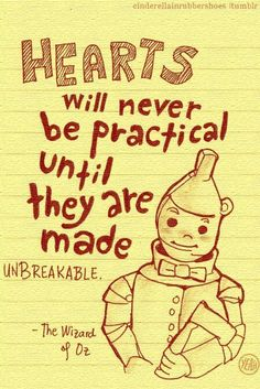 Hearts will never be practical until they are made unbreakable-Frank L. Baum