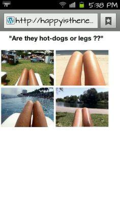 Skinny girls' legs or hotdogs?? LOL!!!!
