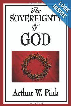 The Sovereignty of God: Arthur W. Pink: 9781604596731: Amazon.com: Books
