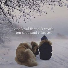One loyal friend is worth ten thousand relatives..