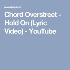 Chord Overstreet - Hold On (Lyric Video) - YouTube