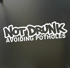 """""""Not Drunk Avoiding Potholes"""" Vinyl Sticker – car stickers Jdm Stickers, Truck Stickers, Truck Decals, Funny Stickers, Car Window Decals, Window Stickers, Vinyl Decals, Car Bumper Stickers, Photoshop Tutorial"""