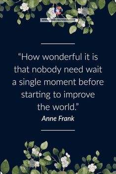 'How wonderful it is that nobody need wait a single moment before starting to improve the world.' — Anne Frank | Read More: How to Manage Chronic Pain Using the 7 Dimensions of Wellness Gorgeous Quotes, Chronic Illness Quotes, Anne Frank, Pain Management, Self Love Quotes, Positive Mindset, Chronic Pain, Change The World, Being Used