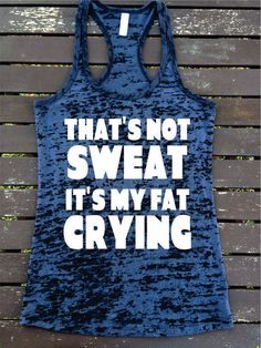 That's Not Sweat It's My Fat Crying  Burnout Racerback Athletic Fit  Tank Top Workout Gym Running Fitness Running Motivational