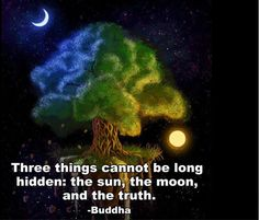 Three things cannot be long hidden..