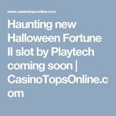 Haunting new Halloween Fortune II slot by Playtech coming soon | CasinoTopsOnline.com