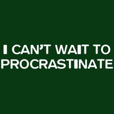 I CAN'T WAIT TO PROCRASTINATE T-SHIRT (WHITE INK)