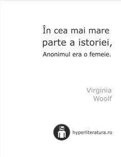 """""""În cea mai mare parte a istoriei, Anonimul era o femeie. Virginia Wolf, Words Quotes, Positive Quotes, Positivity, Author, Quotes, Quotes Positive, Optimism, Positive Words"""