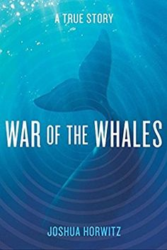 War of the Whales: A True Story by Joshua Horwitz