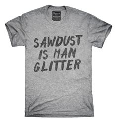 Sawdust Is Man Glitter T-shirts, Hoodies,