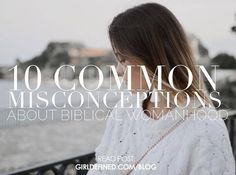 {Blog Post} 10 Common Misconceptions about Biblical Womanhood