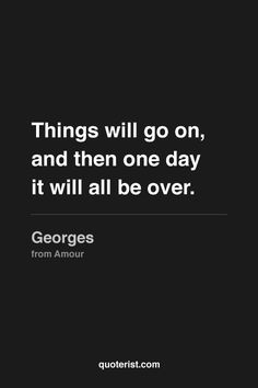 """""""Things will go on, and then one day it will all be over."""" - Georges, from #Amour. #Moviequotes #Movies"""