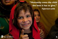"""Humanity owes the child the best it has to give."" - Eglantyne Jebb"