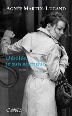 """""""Désolée, je suis attendue"""" par Agnès Martin-Lugand"""