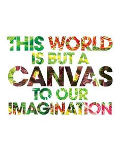 This World is But a Canvas to our Imagination, print, typography, quote, art, Etsy by define1lady, via Flickr