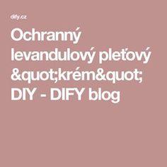 """Ochranný levandulový pleťový """"krém"""" DIY - DIFY blog"""