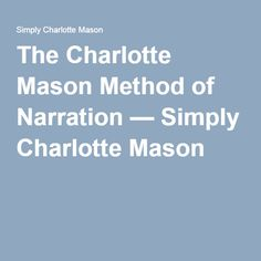 The Charlotte Mason Method of Narration — Simply Charlotte Mason