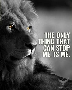 The only thing that can stop me, is me.