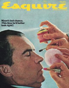 """Esquire Covers by George Lois - """"How I Taught Nixon to Use Make-Up and Become President"""" For Lois, the cover was a commentary on Nixon's evolution as a politician: He was TV-ready (a different Nixon than the one who debated JFK in 1960)."""
