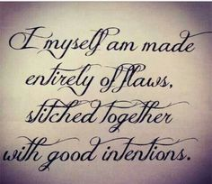 Tattoo Quotes trend for 2017 / 2018 ImageDescriptionAmen! I myself am made entirely of flaws, stitched together with good intentions. Future Tattoos, Love Tattoos, Body Art Tattoos, New Tattoos, Tatoos, Sayings For Tattoos, Saying Tattoos, Tattoo Phrases, Thigh Tattoo Quotes