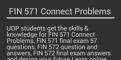 Begineers get the right away assist from professionals in fixing knowledge for final exam.FIN 571 Connect Problems, FIN 571 final exam 57 questions, FIN 572 question and answers, FIN 572  final exam answers. UOP E Assignments are ready to help you  anytime anywhere in preparation of  so don't be late buy now for A+ grade: www.uopeassignments.com/University-of.../FIN-571-Week-4-Connect-Problems.html