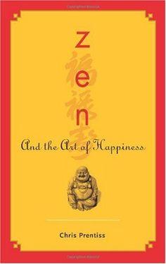 Bestseller books online Zen And the Art of Happiness Chris Prentiss  http://www.ebooknetworking.net/books_detail-0943015537.html
