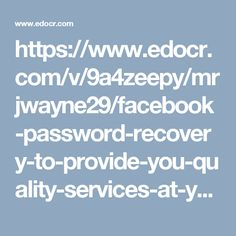 https://www.edocr.com/v/9a4zeepy/mrjwayne29/facebook-password-recovery-to-provide-you-quality-services-at-your-doorstep-call-18777296626
