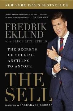 The Hardcover of the The Sell: The Secrets of Selling Anything to Anyone by Fredrik Eklund, Bruce Littlefield Fredrik Eklund, Barbara Corcoran, 1 Real, Thing 1, City That Never Sleeps, Book Signing, Real Estate Marketing, Reading Online, New Books