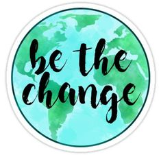 'Be the change-globe' Sticker by Morgan Lawrence Petrov Be the change-globe Sticker<br> T-shirt classique Save Planet Earth, Save Our Earth, Save The Planet, Laptop Stickers, Cute Stickers, Brand Stickers, Earth Quotes, Tumblr Stickers, Sustainable Living