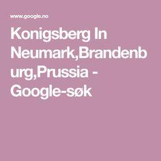 Konigsberg In Neumark,Brandenburg,Prussia - Google-søk Prussia, Google, Brandenburg