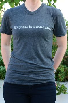 My Y'all is Authentic Quote Tee <3 Southern Country Charm L.O.V.E.