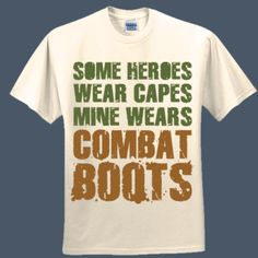 Some Heroes Wear Capes Mine Wear Combat Boots military t-shirt