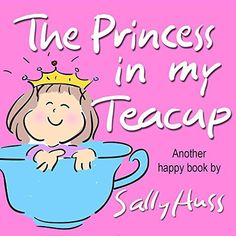 Children's Books: THE PRINCESS IN MY TEACUP (Adorable, Rhyming Bedtime Story/Picture Book for Beginner Readers About Being Kind and Useful, Ages 2-8) by Sally Huss, http://www.amazon.com/dp/B00NG4EDH8/ref=cm_sw_r_pi_dp_ABNJub1TK5J1K