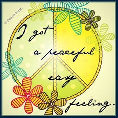 """""""I got a peaceful easy feeling,"""" The Eagles I guess you really do now Glenn Frey. Hippie Peace, Happy Hippie, Hippie Love, Hippie Art, Hippie Chick, Hippie Style, Hippie Things, Eagles Songs Lyrics, Song Lyric Quotes"""
