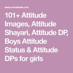 Attitude Images, Attitude Shayari, Attitude DP, Boys Attitude Status & Attitude DPs for girls Fb Status, Status Hindi, Girl Attitude, Attitude Status, Girls Dp For Whatsapp, Romantic Dp, Dps For Girls, Attitude Shayari, Boys