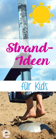 Unsere liebsten Strand- und Sand-Ideen für (auch größere) Kids :)