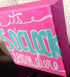 "It's 5 o'clock somewhere! Hand painted 6x6"" canvas quote! Pink, turquoise, and white. Home decor HAPPYPLAQUE --> www.etsy.com/shop/HappyPlaque"