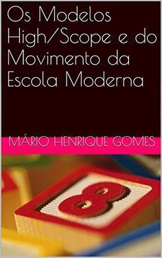 Os Modelos High/Scope e do Movimento da Escola Moderna (Escola Para Todos Livro 3). Baixe ou leia on-line o ebook e livro digital. Conheça 99eBooks.net!